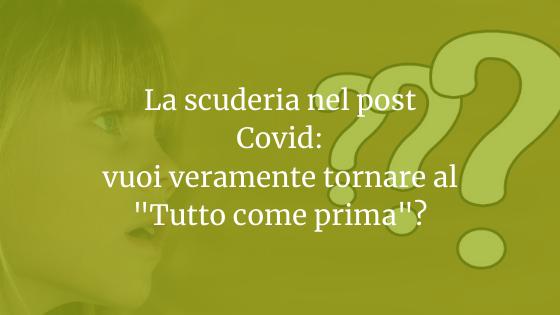 """La scuderia nel post Covid: vuoi veramente tornare al """"Tutto come prima""""?"""