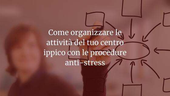 Come organizzare le attività del tuo centro ippico con le procedure anti-stress